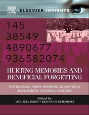 Hurting Memories and Beneficial Forgetting - Posttraumatic Stress Disorders, Biographical Developments, and Social Conflicts ebook by Michael Linden,Krzysztof Rutkowski