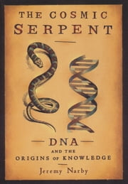 The Cosmic Serpent ebook by Jeremy Narby