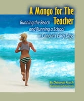 A Mango for the Teacher: Running the Beach and Running a School in Cancun's Early Days ebook by Deborah Susan Frisch