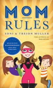 Mom Rules: Because Even Super Heroes Need Help Sometimes ebook by Soni Muller, Treion Muller
