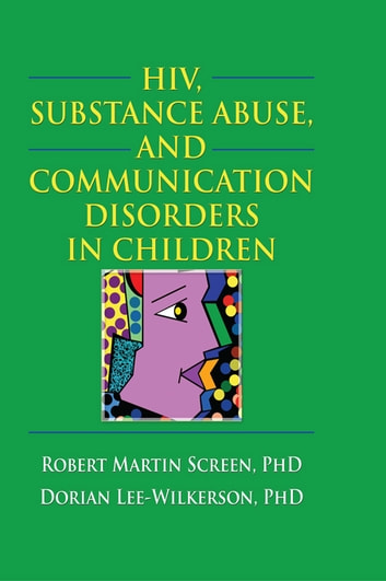 HIV, Substance Abuse, and Communication Disorders in Children ebook by R. Dennis Shelby,Robert M. Screen