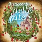I racconti delle fate audiobook by Charles Perrault