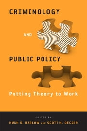 Criminology and Public Policy - Putting Theory to Work ebook by Hugh Barlow,Scott H. Decker