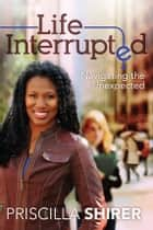 Life Interrupted ebook by Priscilla Shirer