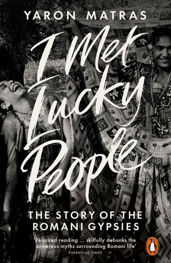 I Met Lucky People - The Story of the Romani Gypsies ebook by Yaron Matras