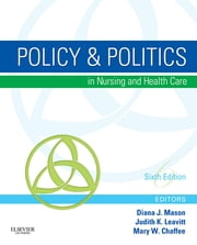 Policy & Politics in Nursing and Health Care ebook by Diana J. Mason,Judith K. Leavitt,Mary W. Chaffee