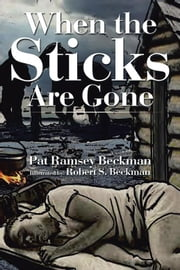 When the Sticks Are Gone ebook by Pat Ramsey Beckman, Robert S. Beckman