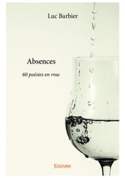 Absences - 60 poésies en vrac ebook by Luc Barbier