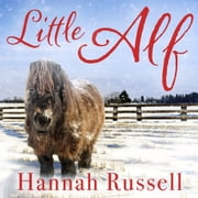 Little Alf - The true story of a pint-sized pony who found his forever home audiobook by Hannah Russell