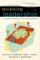 Reviewing Leadership (Engaging Culture) - A Christian Evaluation of Current Approaches ebook by Robert J. Banks, Bernice M. Ledbetter, David C. Greenhalgh,...