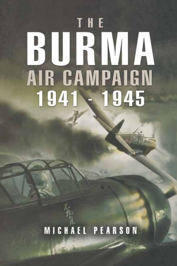 The Burma Air Campaign - 1941-1945 ebook by Michael   Pearson
