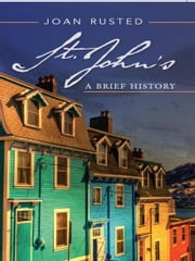 St. John's: A Brief History ebook by Joan Rusted