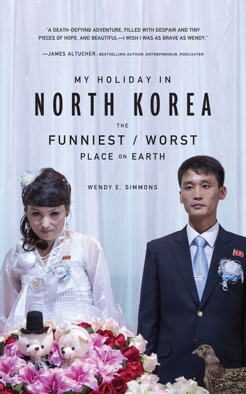 My Holiday in North Korea - The Funniest/Worst Place on Earth ebook by Wendy E. Simmons
