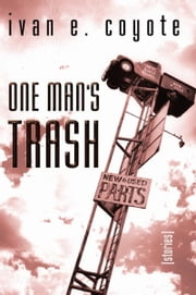 One Man's Trash - Stories ebook by Ivan E. Coyote