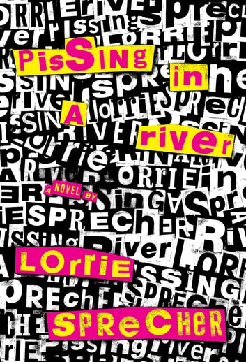 Pissing in a River ebook by Lorrie Sprecher