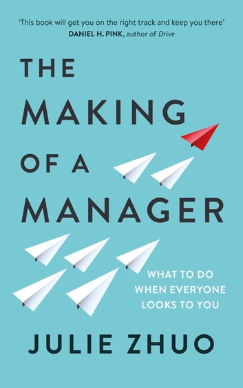 The Making of a Manager - What to Do When Everyone Looks to You ekitaplar by Julie Zhuo