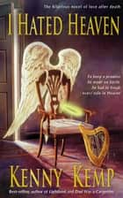 I Hated Heaven ebook by Kenny Kemp