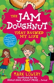 The Jam Doughnut That Ruined My Life ebook by Mark Lowery,Hannah Shaw
