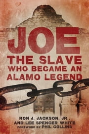 Joe, the Slave Who Became an Alamo Legend ebook by Ron J. Jackson Jr.,Lee Spencer White,Phil Collins
