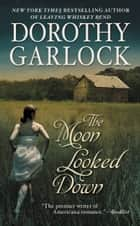 The Moon Looked Down ebook by Dorothy Garlock