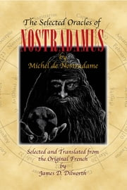 The Selected Oracles of Nostradamus ebook by James D. Dilworth