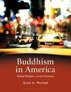 Buddhism in America - Global Religion, Local Contexts ebook by Scott A. Mitchell