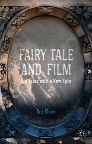 Fairy Tale and Film - Old Tales with a New Spin ebook by Dr Sue Short