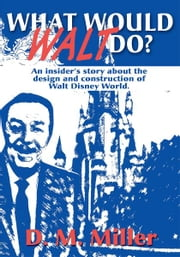 What Would Walt Do? ebook by D. Miller