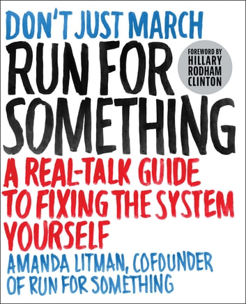 Run for Something - A Real-Talk Guide to Fixing the System Yourself ebook by Amanda Litman