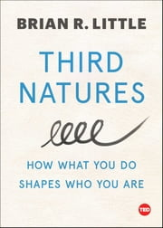 Third Natures - How What You Do Shapes Who You Are ebook by Brian Little