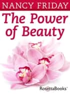 The Power of Beauty ebook by Nancy Friday