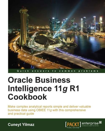 Oracle Business Intelligence 11g R1 Cookbook ebook by Cuneyt Yilmaz