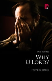 Why O Lord? - Praying Our Sorrows ebook by David J Cohen