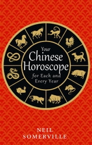 Your Chinese Horoscope for Each and Every Year ebook by Neil Somerville