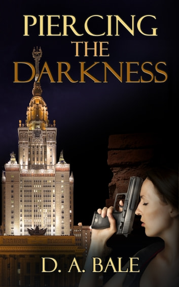 Piercing the Darkness ebook by D.A. Bale