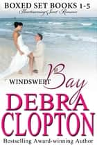 Windswept Bay Boxed Set Books 1-5 - Heartwarming Sweet Romance ebook by Debra Clopton