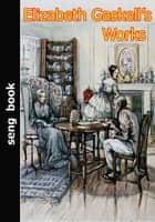 Elizabeth Gaskell's Works eBook by Elizabeth Gaskell