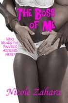 The Boss of Me - My Hot Boss, #1 ebook by Nicole Zahara