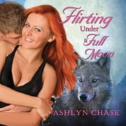 Flirting Under a Full Moon audiobook by Ashlyn Chase