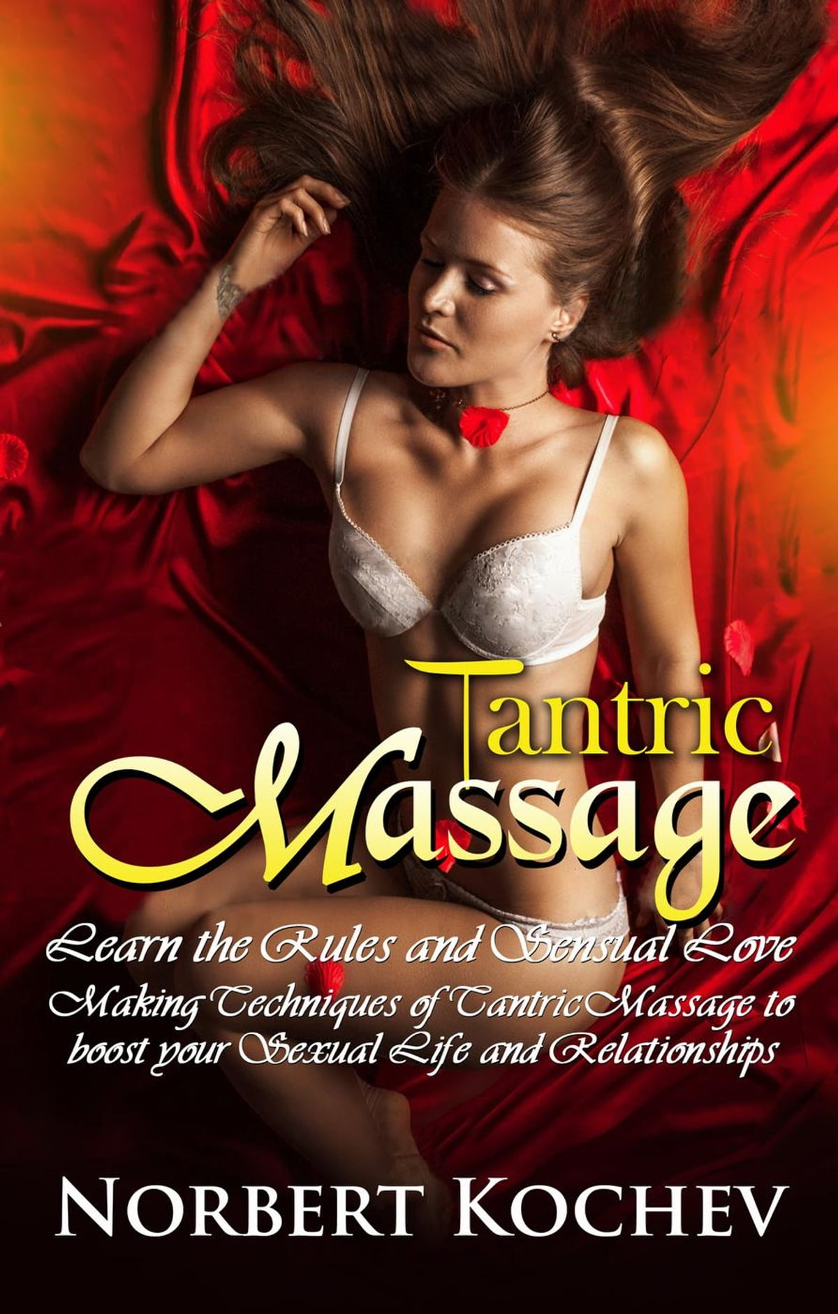 Tantric Massage: Learn the Rules and Sensual Love Making Techniques of  Tantric Massage to Boost Your Sexual Life and Relationships ebook by  Norbert ...