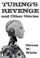 Turing's Revenge and Other Stories ebook by Steven W. White