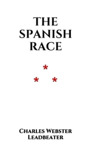 The Spanish Race ebook by Charles Webster Leadbeater