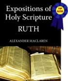 MacLaren's Expositions of Holy Scripture-The Book of Ruth ebook by Alexander MacLaren