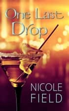 One Last Drop ebook by Nicole Field
