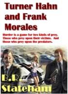 Turner Hahn and Frank Morales ebook by B.R. Stateham