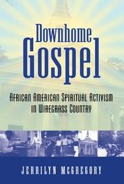 Downhome Gospel - African American Spiritual Activism in Wiregrass Country ebook by Jerrilyn McGregory