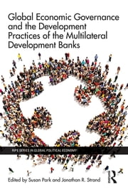 Global Economic Governance and the Development Practices of the Multilateral Development Banks ebook by Susan Park,Jonathan R. Strand