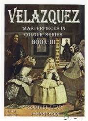 "Velazquez - ""Masterpieces in Colour Series Book-III ebook by Samuel Levy Bensusan,Murat Ukray"