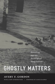 Ghostly Matters - Haunting and the Sociological Imagination ebook by Avery F. Gordon,Janice Radway