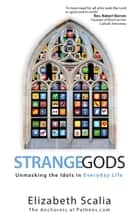 Strange Gods ebook by Elizabeth Scalia
